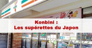 Article Konbini (Conbini) : Ces supérettes au Japon ouvertes 24h/24h