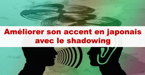 accent japonais shadowing